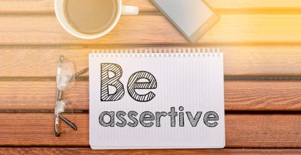 """Be assertive"""